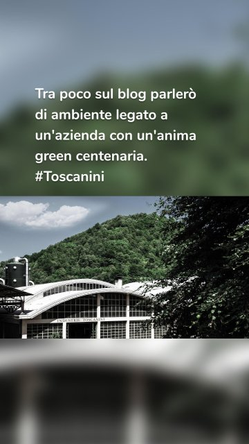 Tra poco sul blog parlerò di ambiente legato a un'azienda con un'anima green centenaria. #Toscanini